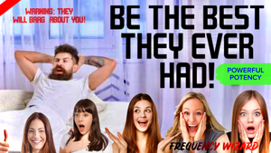 BE THE BEST THEY EVER HAD! THE CONFIDENT LOVER - WARNING: THEY WILL BRAG ABOUT YOU! FREQUENCY WIZARD