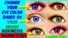 Load image into Gallery viewer, CHANGE YOUR EYE COLOR BASED ON YOUR MOOD - POWERFUL BIOKINESIS - FREQUENCY WIZARD