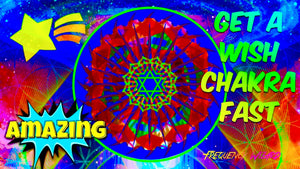 GET A WISH CHAKRA FAST!  FULFILL WISHES & DESIRES!  SUBLIMINAL AFFIRMATIONS MEDITATION SPELL! FREQUENCY WIZARD!