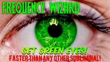 Load image into Gallery viewer, GET GREEN EYES FASTER THAN ANY OTHER SUBLIMINAL! BIOKINESIS BINAURAL BEATS MEDITATION HYPNOSIS - FREQUENCY WIZARD
