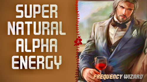 GET SUPERNATURAL ALPHA MALE ENERGY WITH ENHANCED ATTRACTION - FREQUENCY WIZARD
