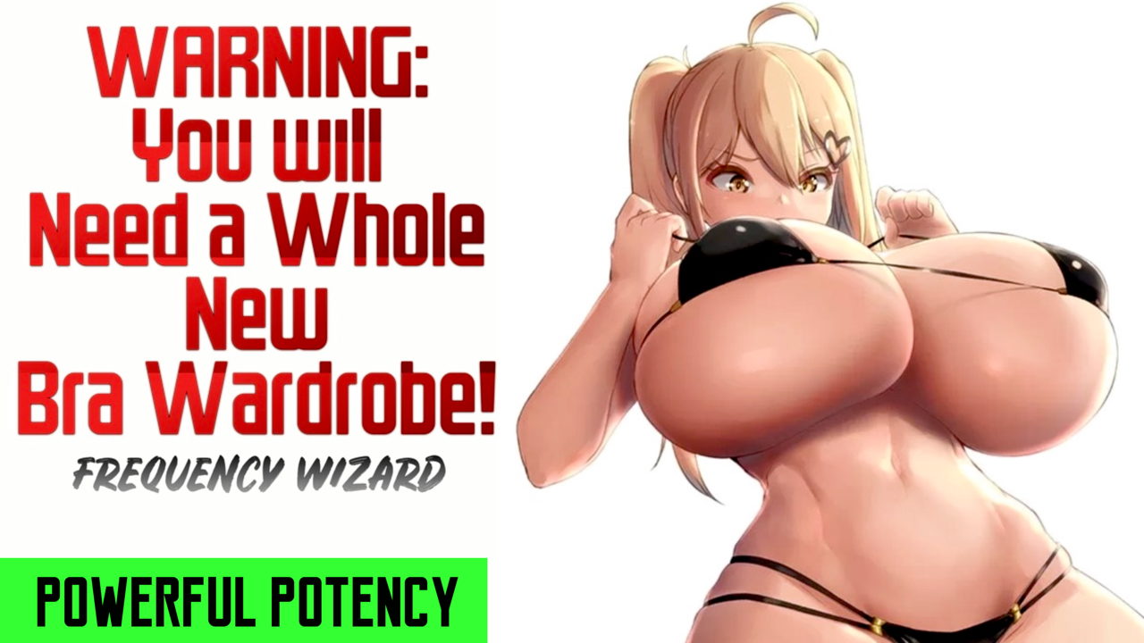 GROW BREASTS SO BIG THAT YOU WILL NEED A WHOLE NEW BRA WARDROBE! WARNING VERY POWERFUL! (ALSO WORKS FOR TRANSGENDER MTF) - FREQUENCY WIZARD