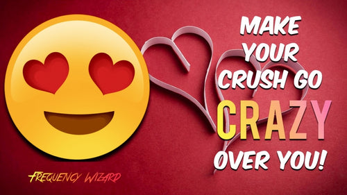 MAKE YOUR CRUSH GO CRAZY OVER YOU NOW! THE ORIGINAL - FREQUENCY WIZARD