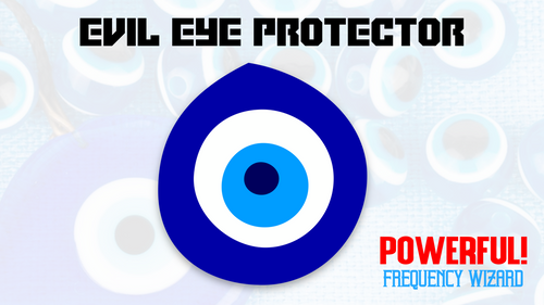 POWERFUL EVIL EYE PROTECTOR! EXTREMELY POTENT WORKS FAST! REMOVE /PROTECT FROM BAD EVIL EYE! FREQUENCY WIZARD!