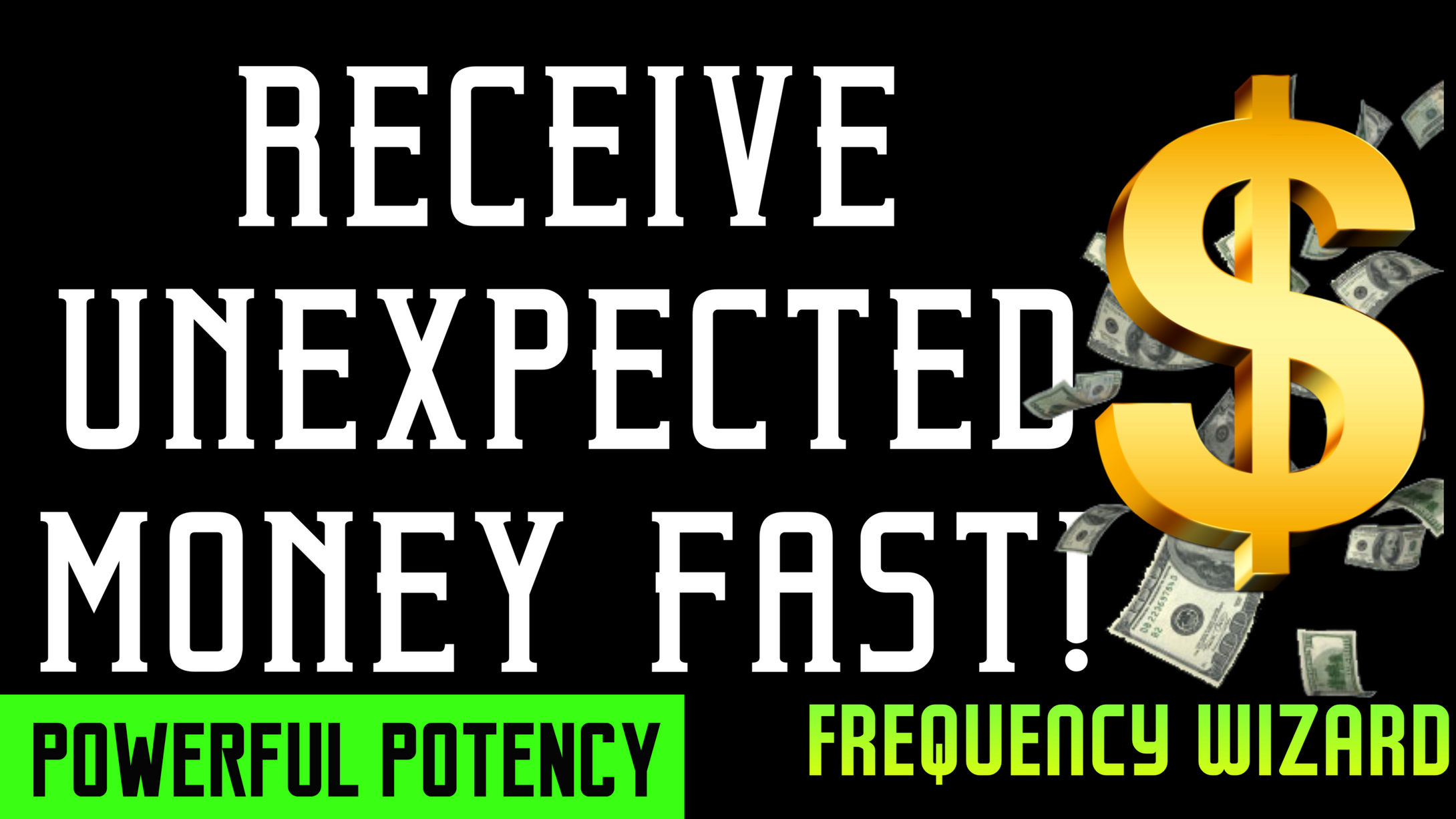 RECEIVE UNEXPECTED MONEY AND WEALTH SUPER FAST! FORCED SUBLIMINAL FREQUENCY WIZARD