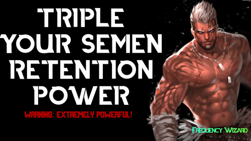 TRIPLE YOUR SEMEN RETENTION NOFAP TRANSMUTATION POWER FAST! EACH DAY x3!! HYPNOSIS FREQUENCY WIZARD