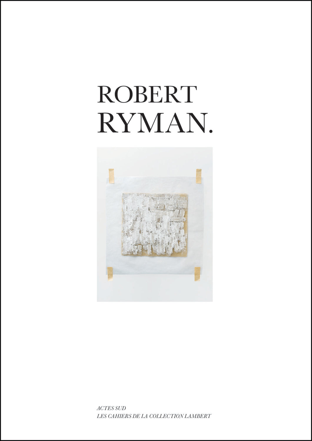 Robert Ryman (Les Cahiers de la Collection Lambert)