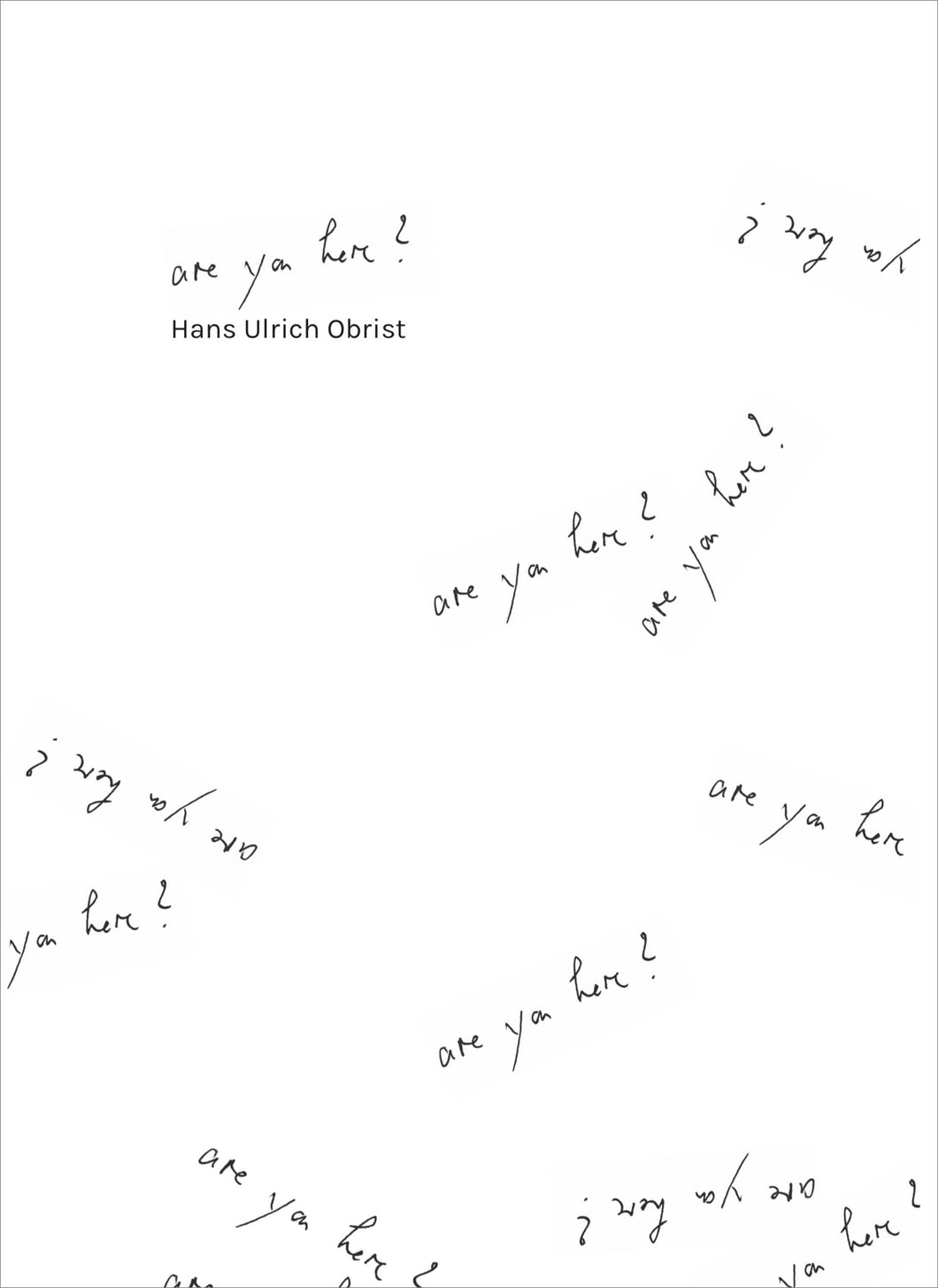 Hans Ulrich Obrist - Are you here ?