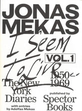 Load image into Gallery viewer, Jonas Mekas - I Seem to Live (The New York Diaries. vol. 1, 1950-1969)