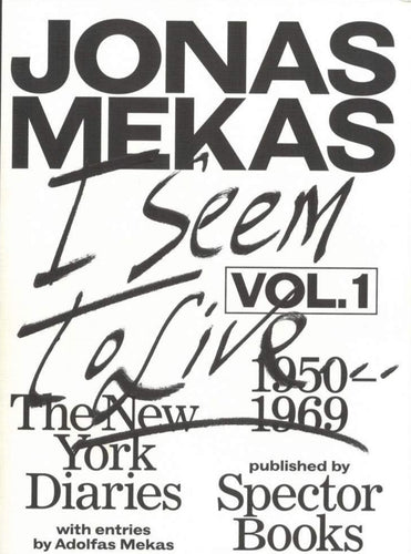 Jonas Mekas - I Seem to Live (The New York Diaries. vol. 1, 1950-1969)