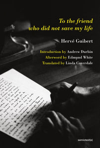 Hervé Guibert - To the friend who did not save my life