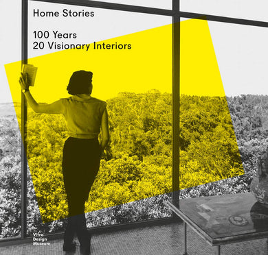 Home Stories: 100 Years, 20 Visionary Interiors