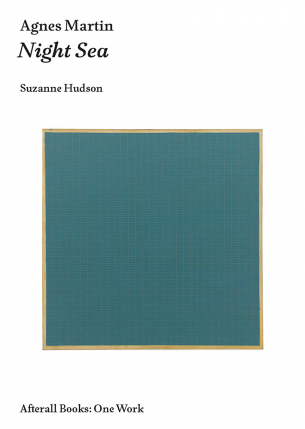 Agnes Martin: Night Sea - One Work - Suzanne Hudson