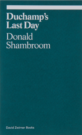 Donald Shambroom - Duchamp's Last Day