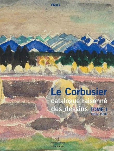 Le Corbusier Catalogue raisonné des dessins Tome I 1902-1916