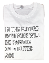 Load image into Gallery viewer, In the future everyone will be famous for 15 minutes ago t-shirt