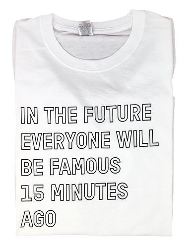 In the future everyone will be famous for 15 minutes ago t-shirt