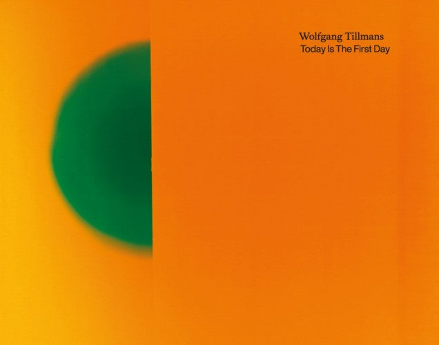 Wolfgang Tillmans - Today Is The First Day