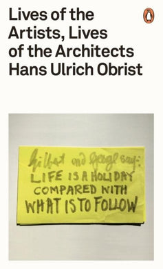 Hans Ulrich Obrist - Lives of the Artists, Lives of the Architects