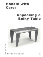 Load image into Gallery viewer, Handle with Care : Unpacking a Bulky Table (Bauhaus Paperback 24)