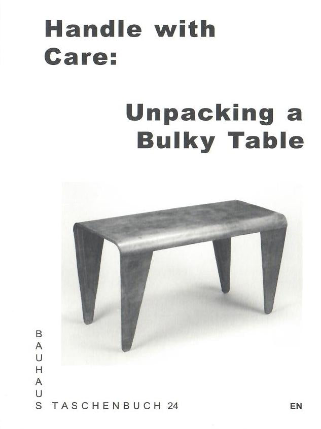 Handle with Care : Unpacking a Bulky Table (Bauhaus Paperback 24)
