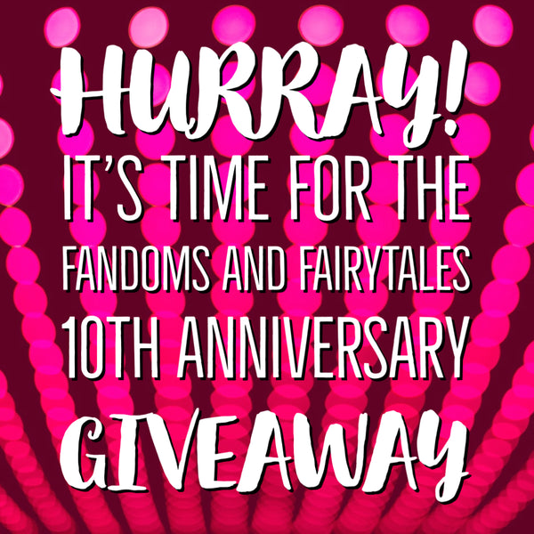 Enter the Giveaway Celebrating 10 Years of Fandoms and Fairytales!