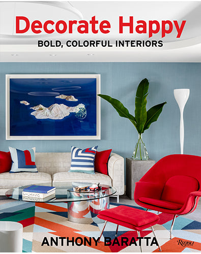 Signed Copy of DECORATE HAPPY: Bold, Colorful Interiors By: Anthony Baratta