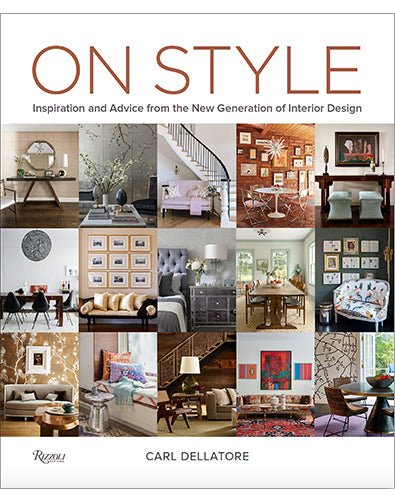 ON STYLE: Inspiration and Advice from The New Generation of Interior Design
