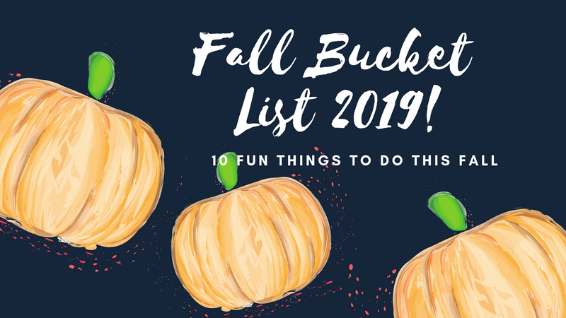 Fall Bucket List: 10 Fun Things to do This Fall