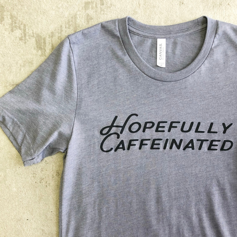 Amanda's - Hopefully Caffeinated Tee