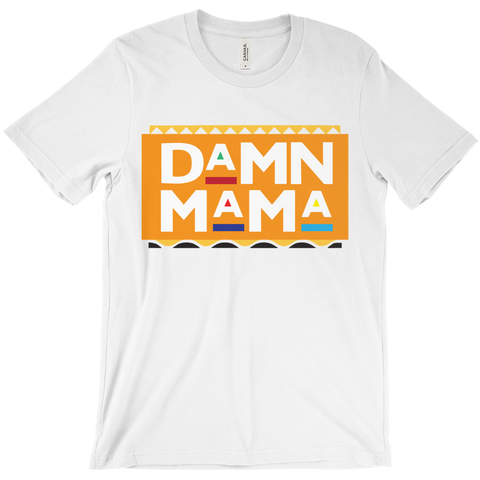Damn Mama - Mothers day T-Shirt