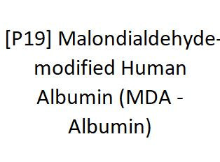 [P19] Malondialdehyde- modified Human Albumin (MDA - Albumin), Academy Bio-medical Company, Inc.