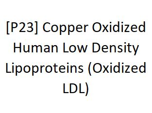 [P23] Copper Oxidized Human Low Density Lipoproteins (Oxidized LDL) - AcademyBiomed