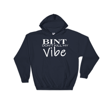 Load image into Gallery viewer, Bint Don't Kill My Vibe™ Hoodie