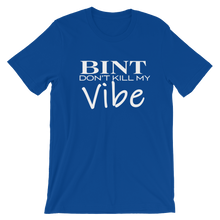 Load image into Gallery viewer, Bint Don't Kill My Vibe™ T-shirt
