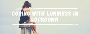 Lockdown Series: Coping with Loneliness in Self-Isolation