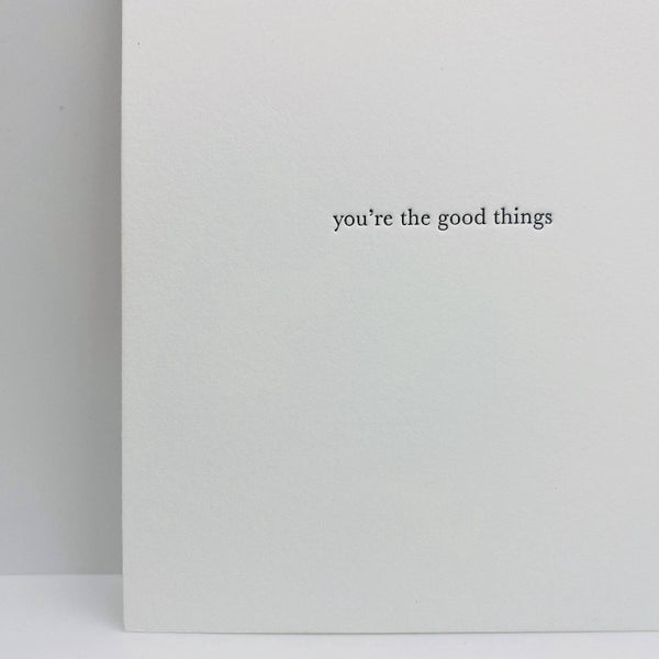 You're The Good Things Greeting Card