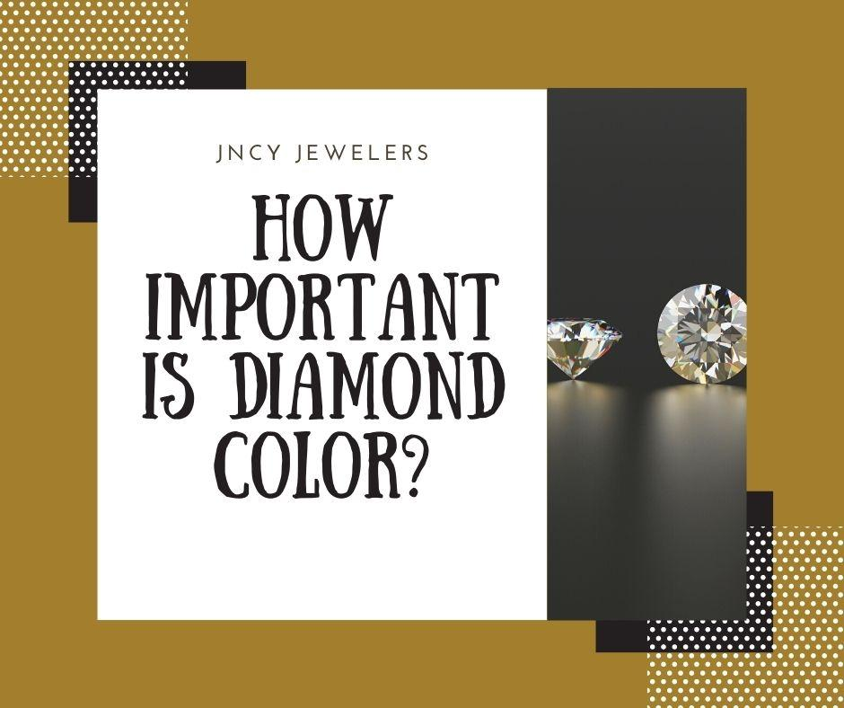 How Important is Diamond Color in Your Jewelry?