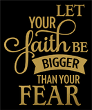 "Let Your Faith Be Bigger Than Your Fear (10x8.5"") Matte Gold Metallic Vinyl Shirt - Bling By Bates"
