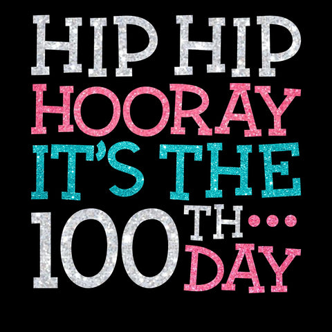 Hip Hip Hooray It's The 100th Day - Bling By Bates