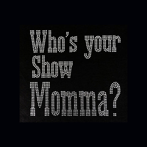 "Who's Your Show Momma (7.75x8.25"") Rhinestone Shirt - Bling By Bates"