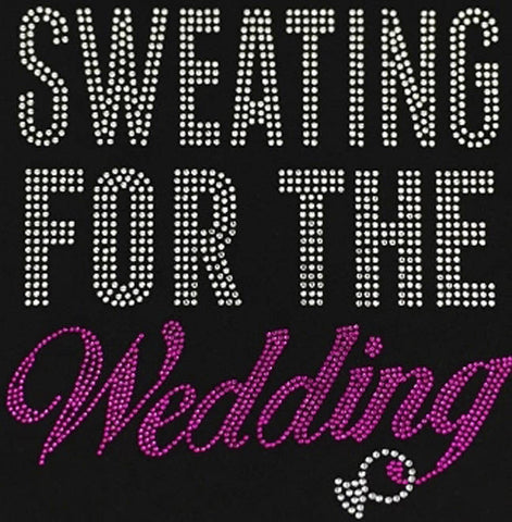 "Sweating for the Wedding (8.75x8.5"") Rhinestone Shirt - Bling By Bates"