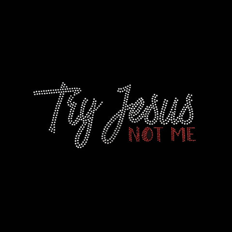 "Try Jesus Not Me (4x9.25"") Rhinestone Bling Shirt - Bling By Bates"