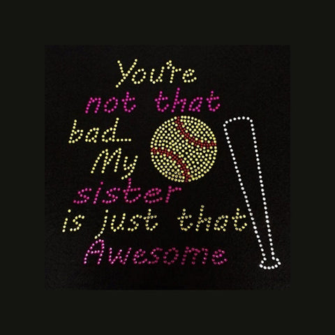 "You're Not that bad Softball (8x8"") Rhinestone Bling Shirt - Bling By Bates"