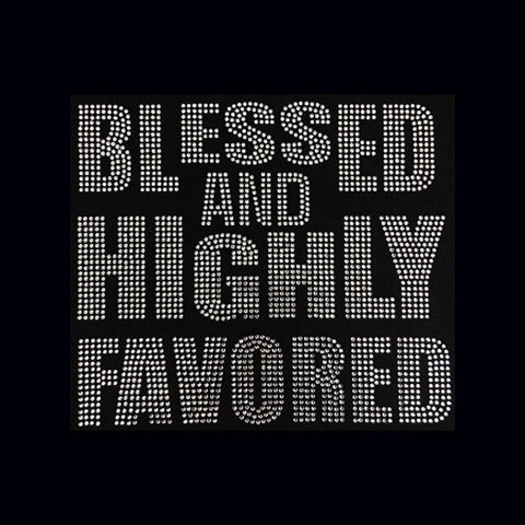 "Blessed And Highly Favored  (8.5x9.25"") Faith Rhinestone Bling Shirt - Bling By Bates"