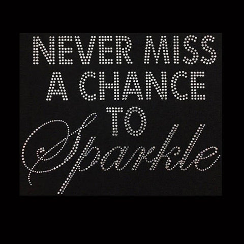 Never Miss A Chance to Sparkle  (7.5x9.5) Rhinestone Bling Shirt - Bling By Bates