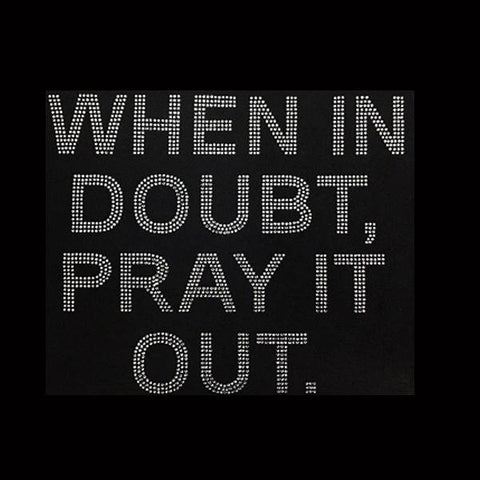 "When In Doubt Pray It Out (8x9.5"") Rhinestone Bling Shirt - Bling By Bates"