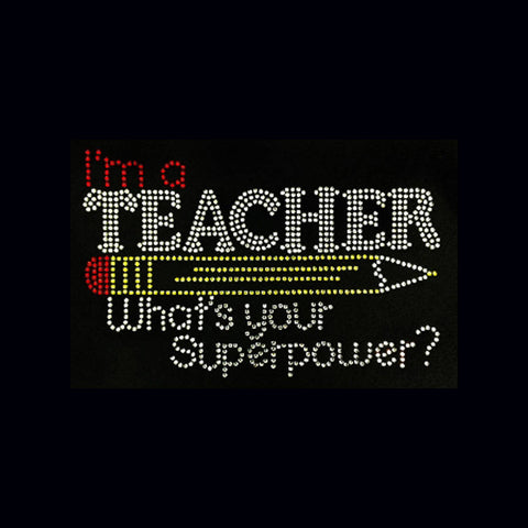 "Teacher What's Your SuperPower (6x8.75"") Rhinestone Shirt - Bling By Bates"