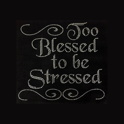 "Too Blessed to be Stressed (8.5x9.25"") Rhinestone Bling Shirt - Bling By Bates"
