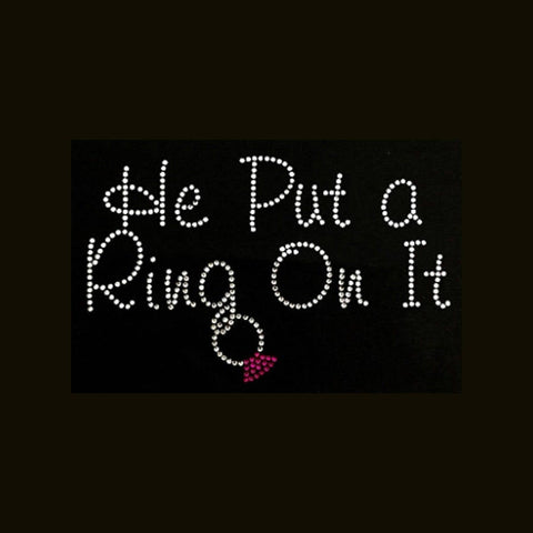 He Put A Ring On It  (5x8) Rhinestone Shirt - Bling By Bates